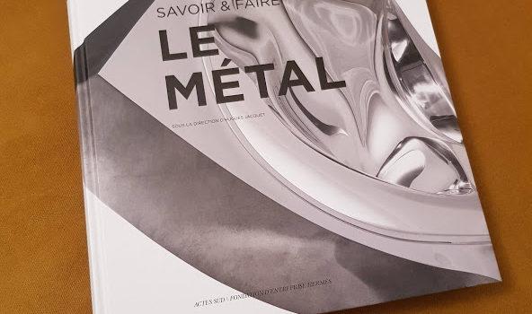 Publication du livre «Le métal» dans la collection «Savoir et faire» aux éditions Actes Sud